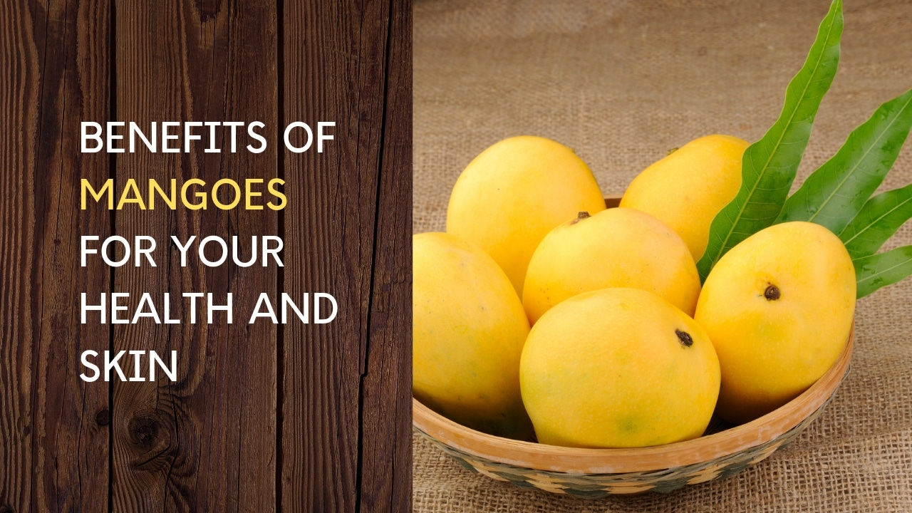 Benefits of Mangoes for Health and skin