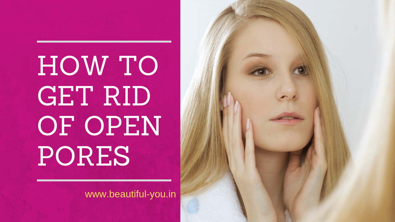 How to Get Rid of Open Pores on Face